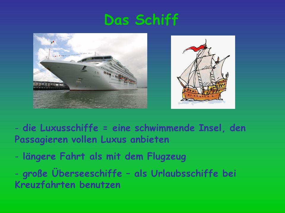 Das Schiff die Luxusschiffe = eine schwimmende Insel, den Passagieren vollen Luxus anbieten. längere Fahrt als mit dem Flugzeug.