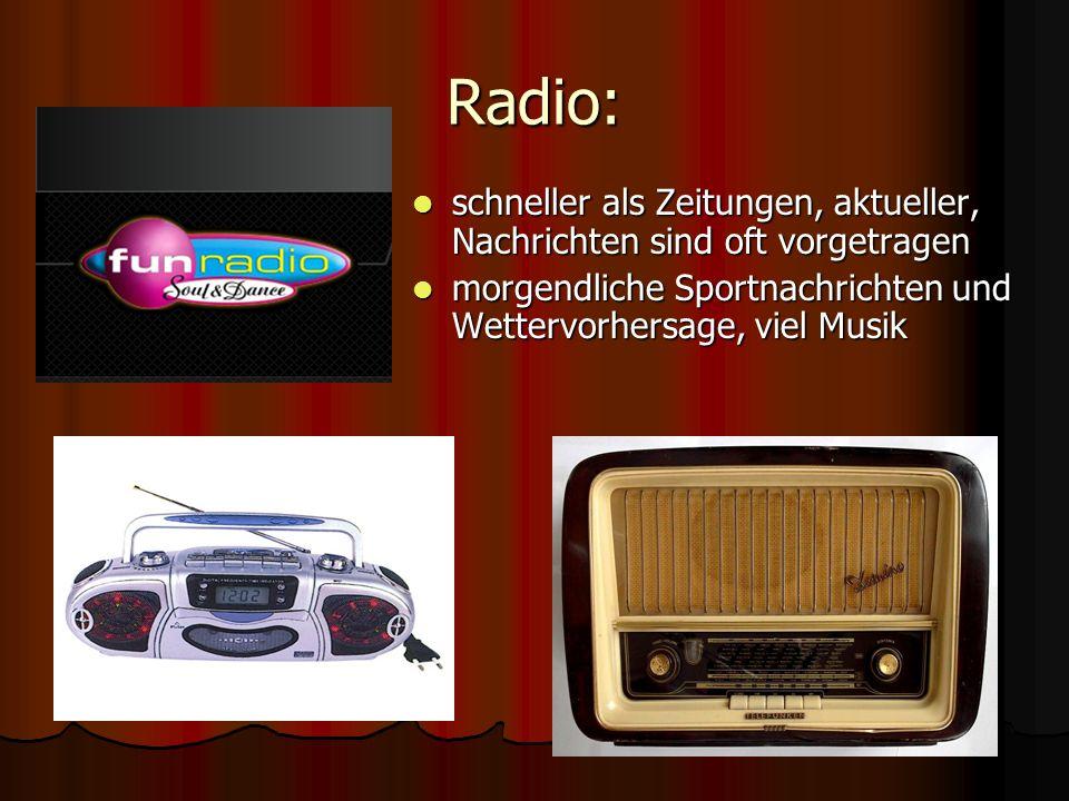 Radio: schneller als Zeitungen, aktueller, Nachrichten sind oft vorgetragen.