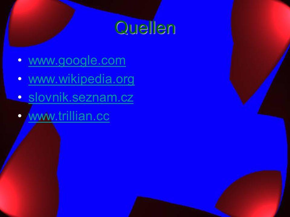 Quellen www.google.com www.wikipedia.org slovnik.seznam.cz