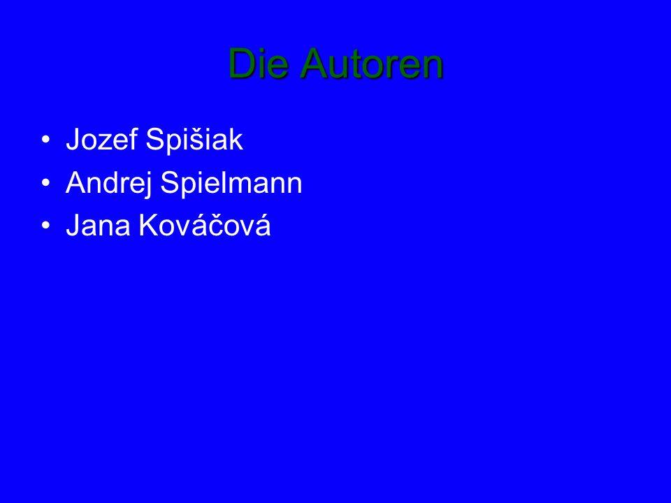Die Autoren Jozef Spišiak Andrej Spielmann Jana Kováčová