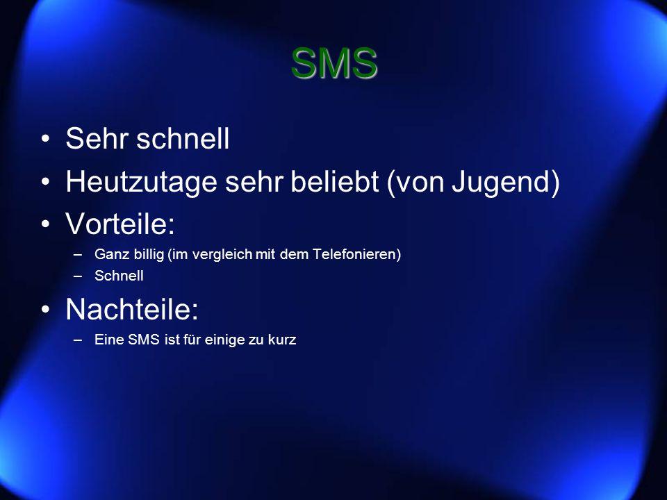 SMS Sehr schnell Heutzutage sehr beliebt (von Jugend) Vorteile: