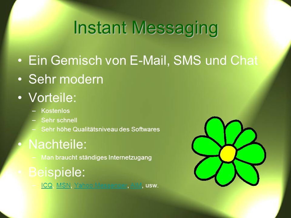 Instant Messaging Ein Gemisch von E-Mail, SMS und Chat Sehr modern