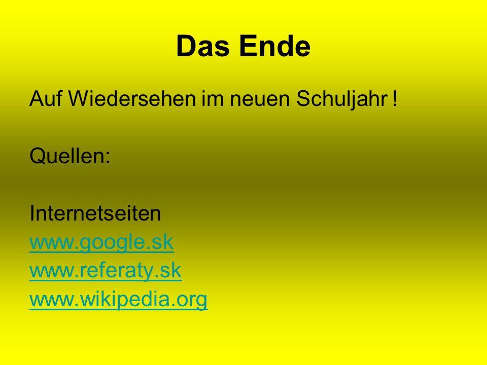 Das Ende Auf Wiedersehen im neuen Schuljahr ! Quellen: Internetseiten