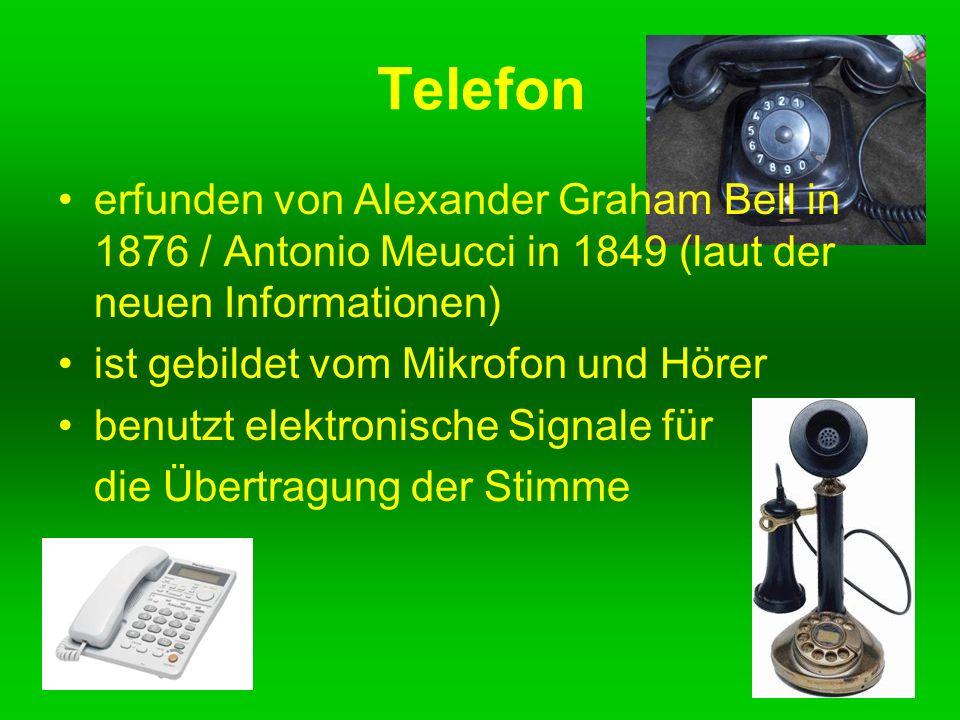 Telefon erfunden von Alexander Graham Bell in 1876 / Antonio Meucci in 1849 (laut der neuen Informationen)