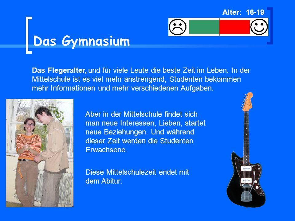 Alter: 16-19 Das Gymnasium.