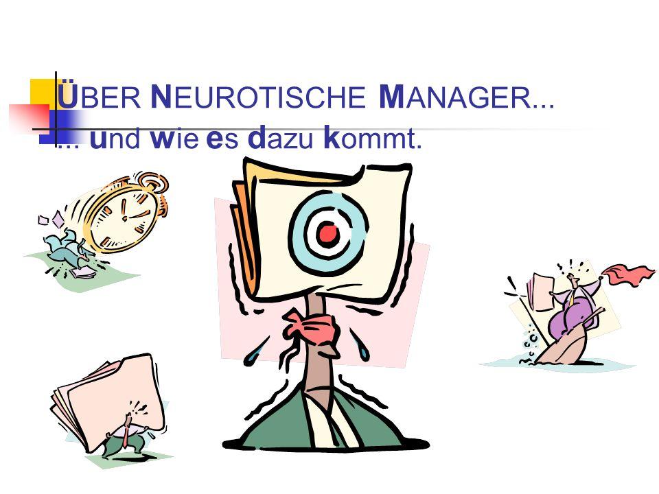 ÜBER NEUROTISCHE MANAGER... ... und wie es dazu kommt.