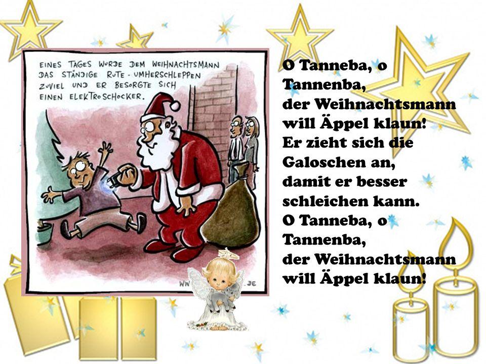 O Tanneba, o Tannenba, der Weihnachtsmann will Äppel klaun