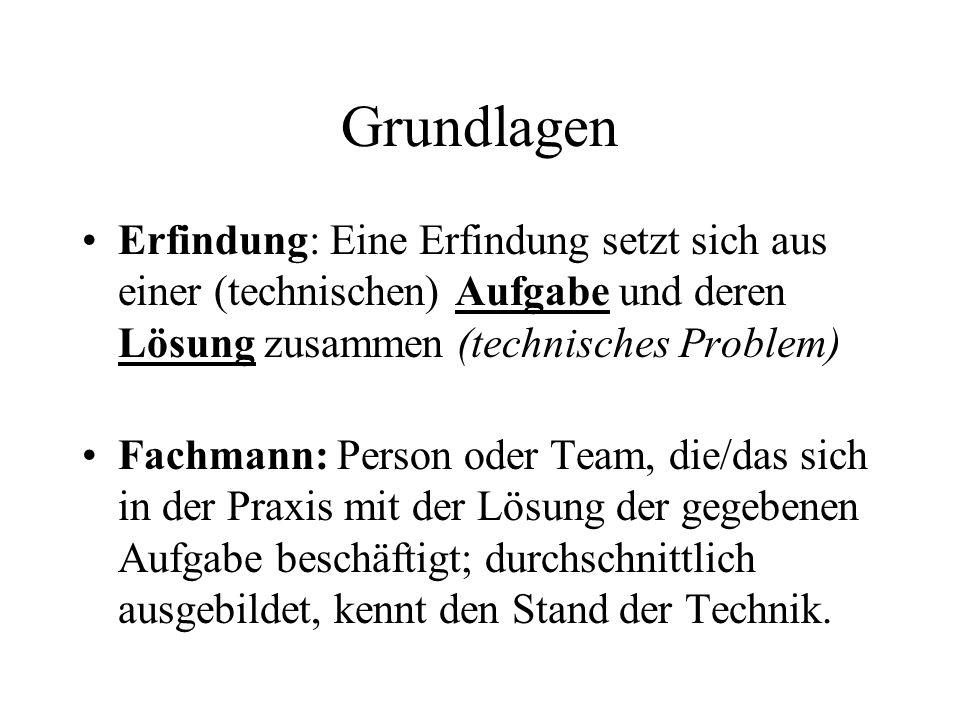 Grundlagen Erfindung: Eine Erfindung setzt sich aus einer (technischen) Aufgabe und deren Lösung zusammen (technisches Problem)