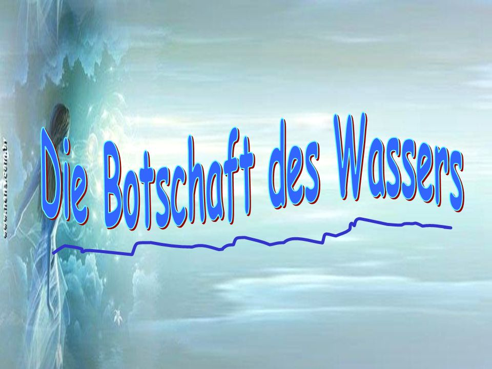 Die Botschaft des Wassers