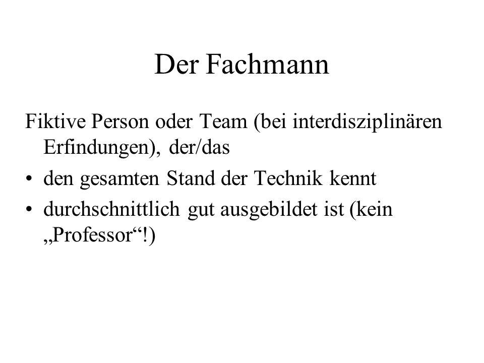 Der Fachmann Fiktive Person oder Team (bei interdisziplinären Erfindungen), der/das. den gesamten Stand der Technik kennt.
