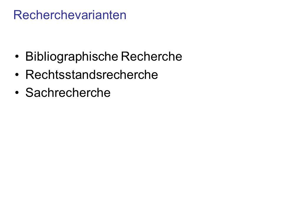 Recherchevarianten Bibliographische Recherche Rechtsstandsrecherche Sachrecherche