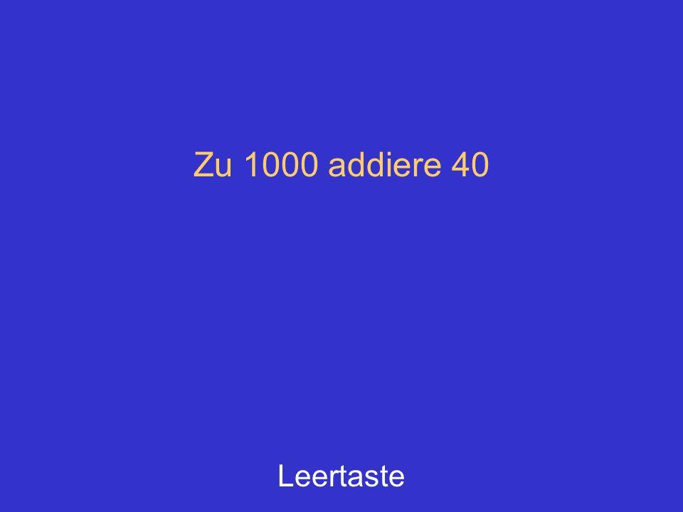 Zu 1000 addiere 40 Leertaste