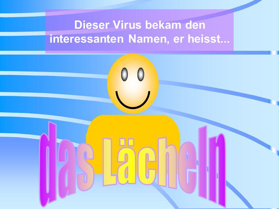 Dieser Virus bekam den interessanten Namen, er heisst...