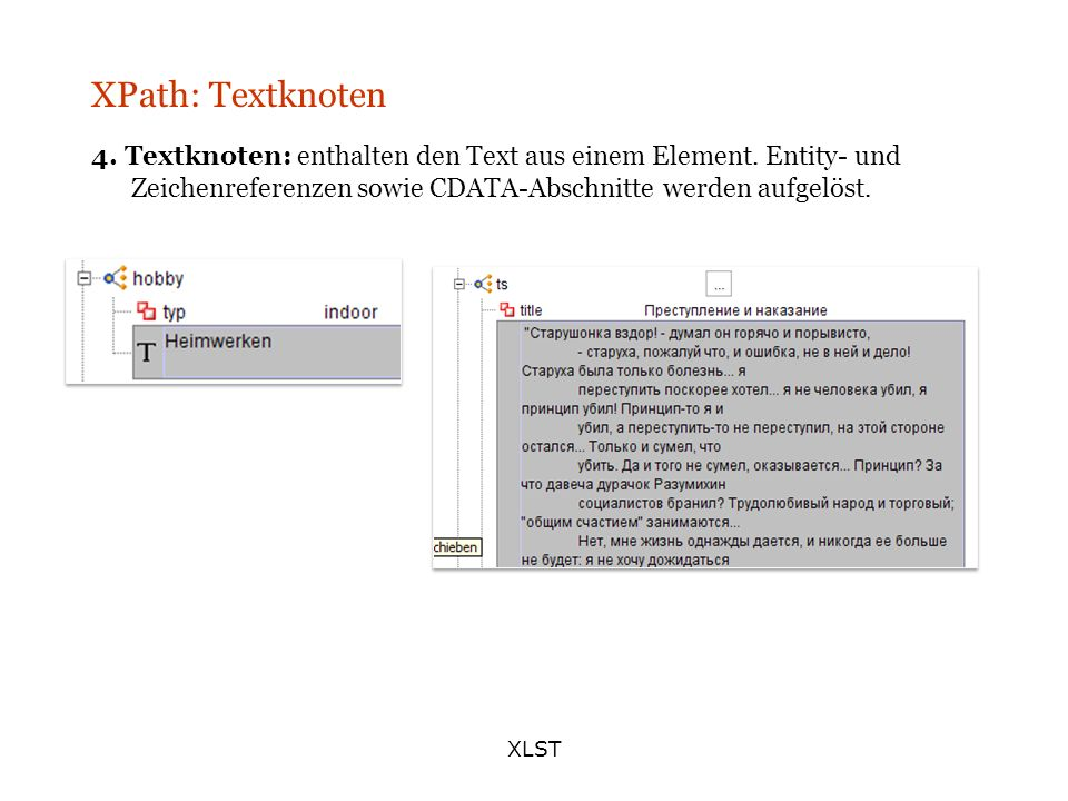 XPath: Textknoten 4. Textknoten: enthalten den Text aus einem Element. Entity- und Zeichenreferenzen sowie CDATA-Abschnitte werden aufgelöst.