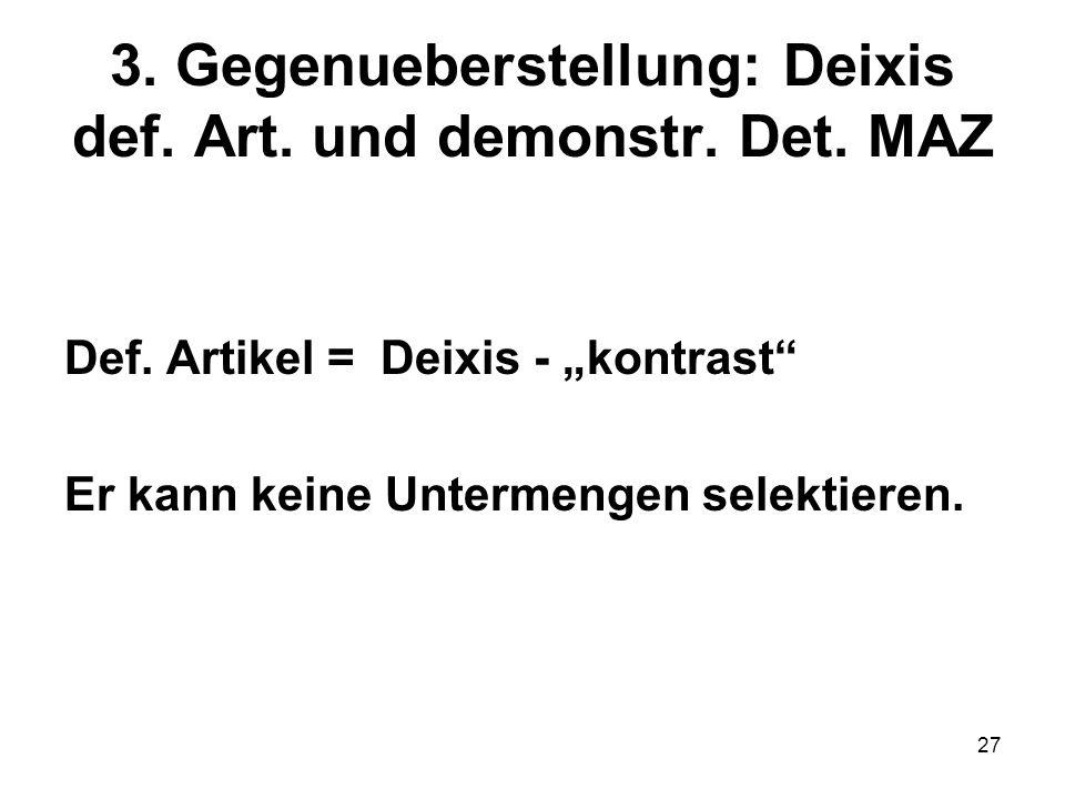 3. Gegenueberstellung: Deixis def. Art. und demonstr. Det. MAZ