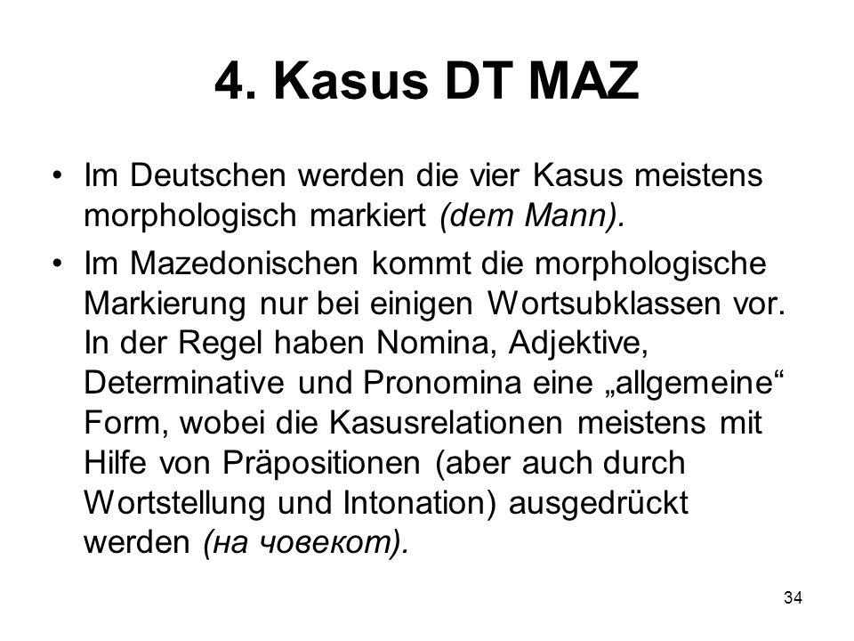 4. Kasus DT MAZ Im Deutschen werden die vier Kasus meistens morphologisch markiert (dem Mann).