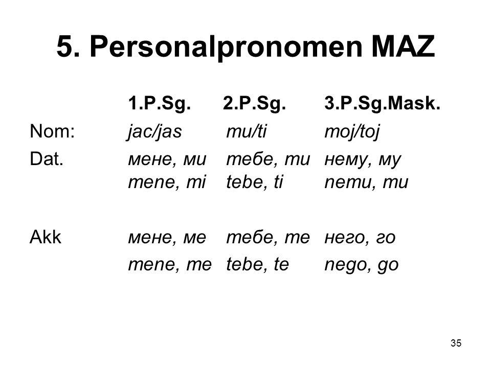 5. Personalpronomen MAZ 1.P.Sg. 2.P.Sg. 3.P.Sg.Mask.