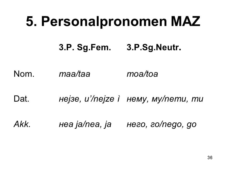 5. Personalpronomen MAZ 3.P. Sg.Fem. 3.P.Sg.Neutr.
