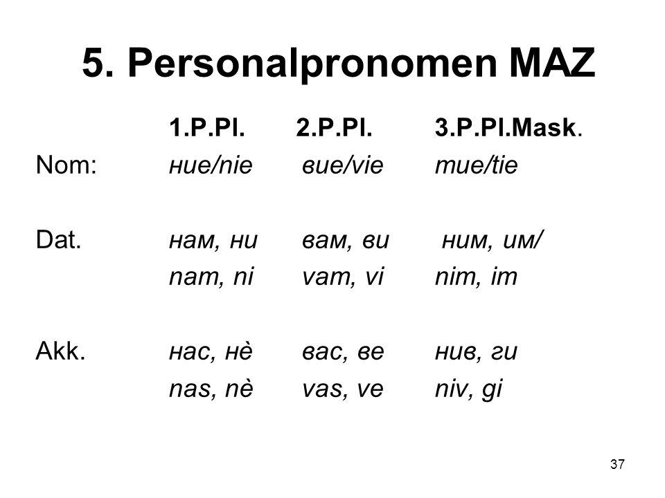 5. Personalpronomen MAZ 1.P.Pl. 2.P.Pl. 3.P.Pl.Mask.
