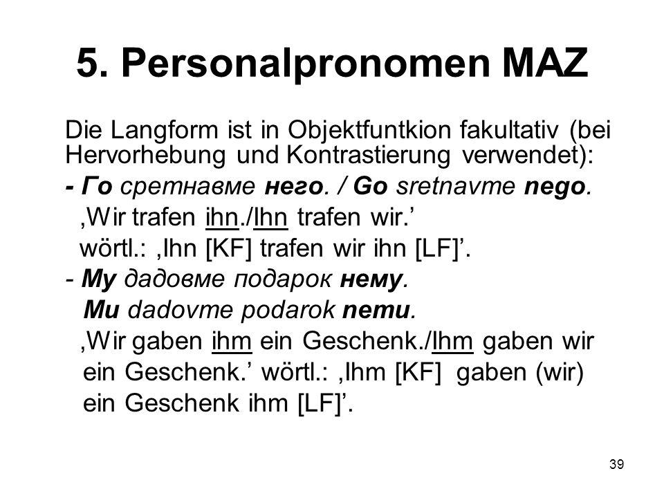 5. Personalpronomen MAZ Die Langform ist in Objektfuntkion fakultativ (bei Hervorhebung und Kontrastierung verwendet):