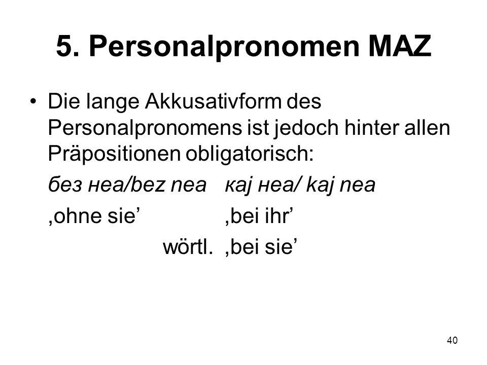 5. Personalpronomen MAZ Die lange Akkusativform des Personalpronomens ist jedoch hinter allen Präpositionen obligatorisch: