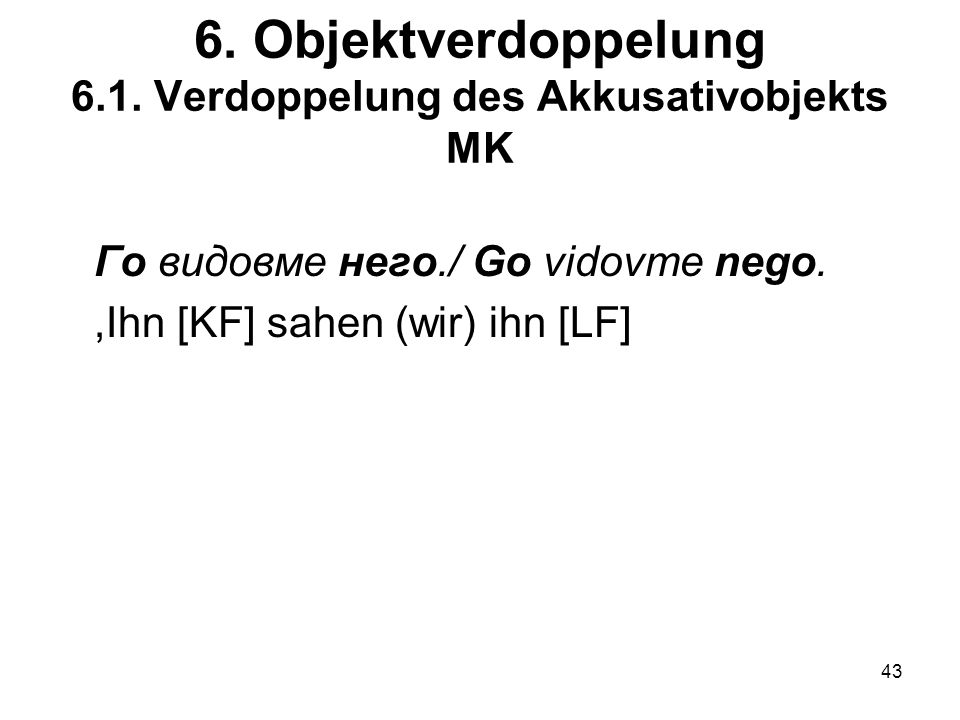 6. Objektverdoppelung 6.1. Verdoppelung des Akkusativobjekts MK