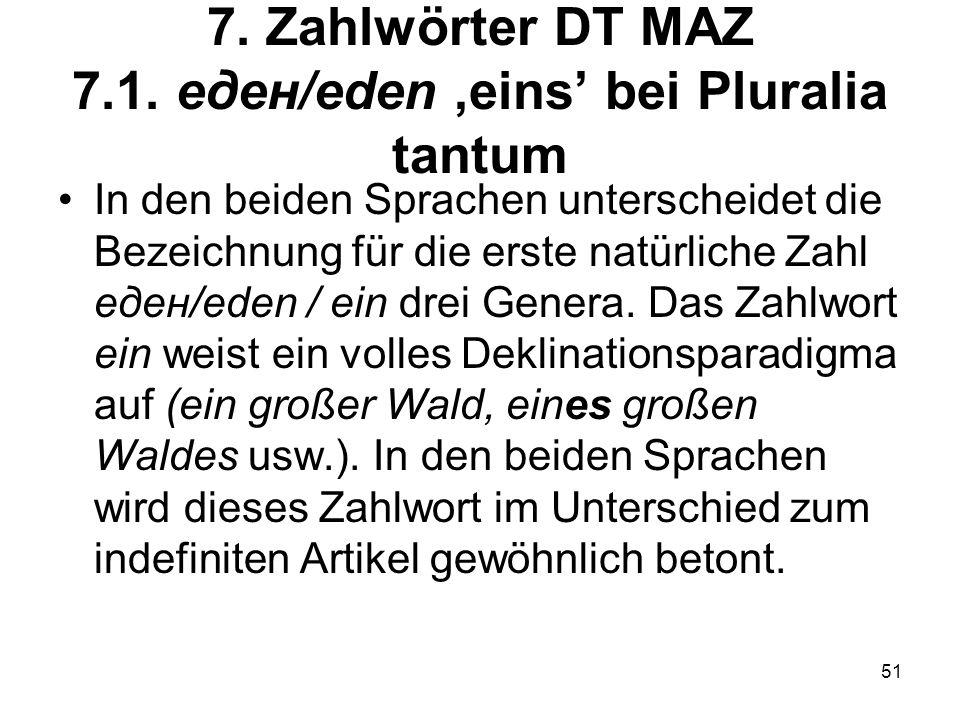 7. Zahlwörter DT MAZ 7.1. еден/eden ,eins' bei Pluralia tantum