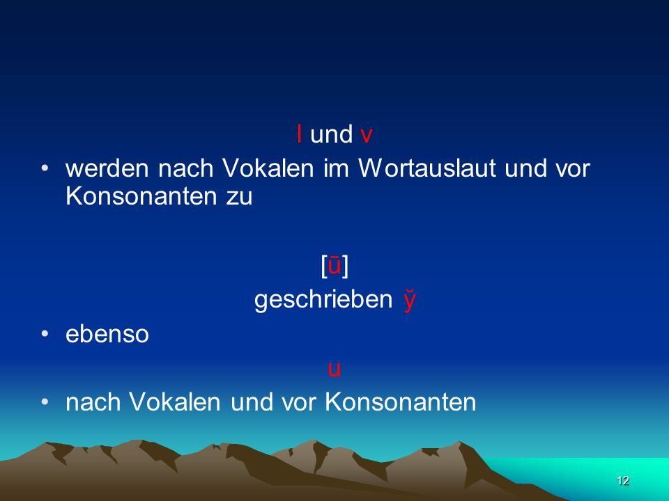 l und vwerden nach Vokalen im Wortauslaut und vor Konsonanten zu.