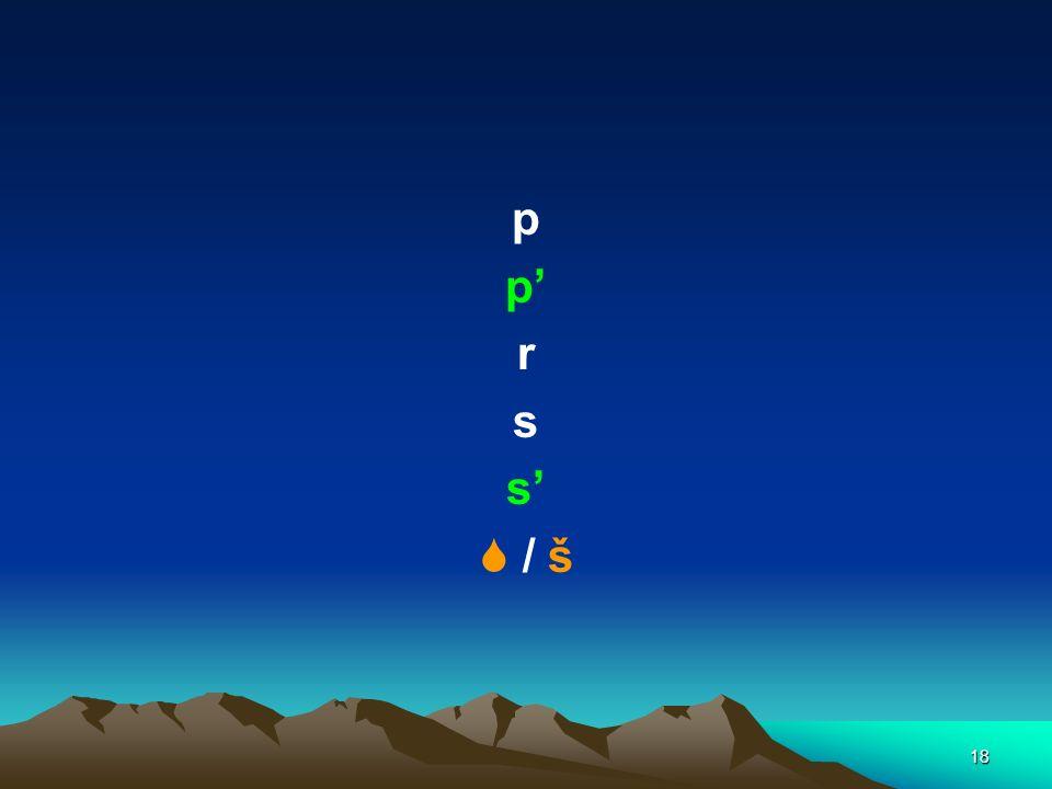 p p' r s s'  / š