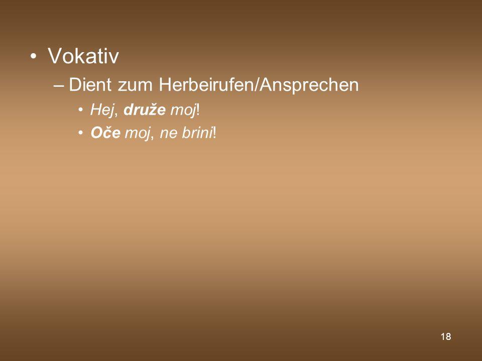 Vokativ Dient zum Herbeirufen/Ansprechen Hej, druže moj!
