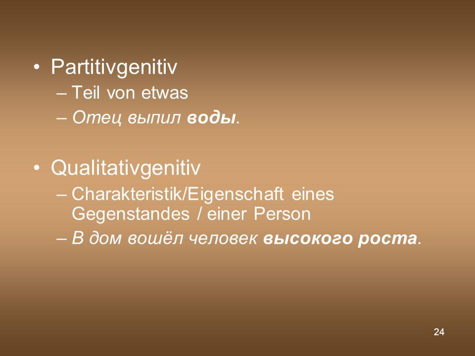 Partitivgenitiv Qualitativgenitiv Teil von etwas Отец выпил воды.