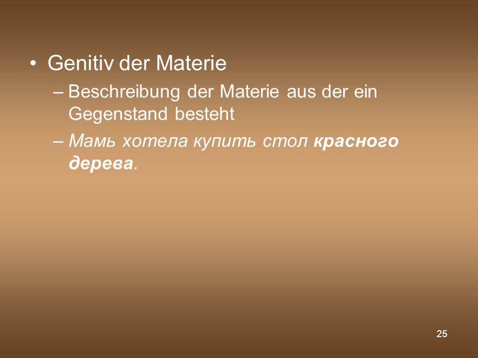 Genitiv der Materie Beschreibung der Materie aus der ein Gegenstand besteht.