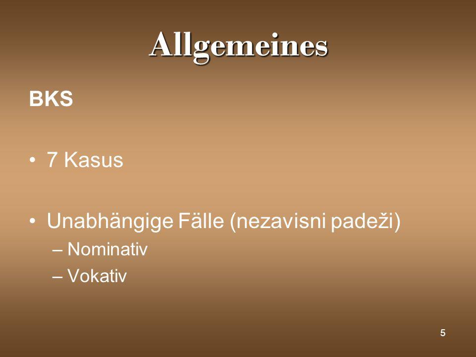 Allgemeines BKS 7 Kasus Unabhängige Fälle (nezavisni padeži) Nominativ