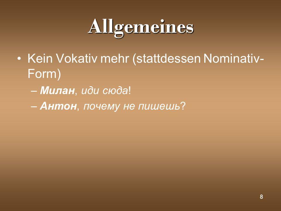 Allgemeines Kein Vokativ mehr (stattdessen Nominativ-Form)