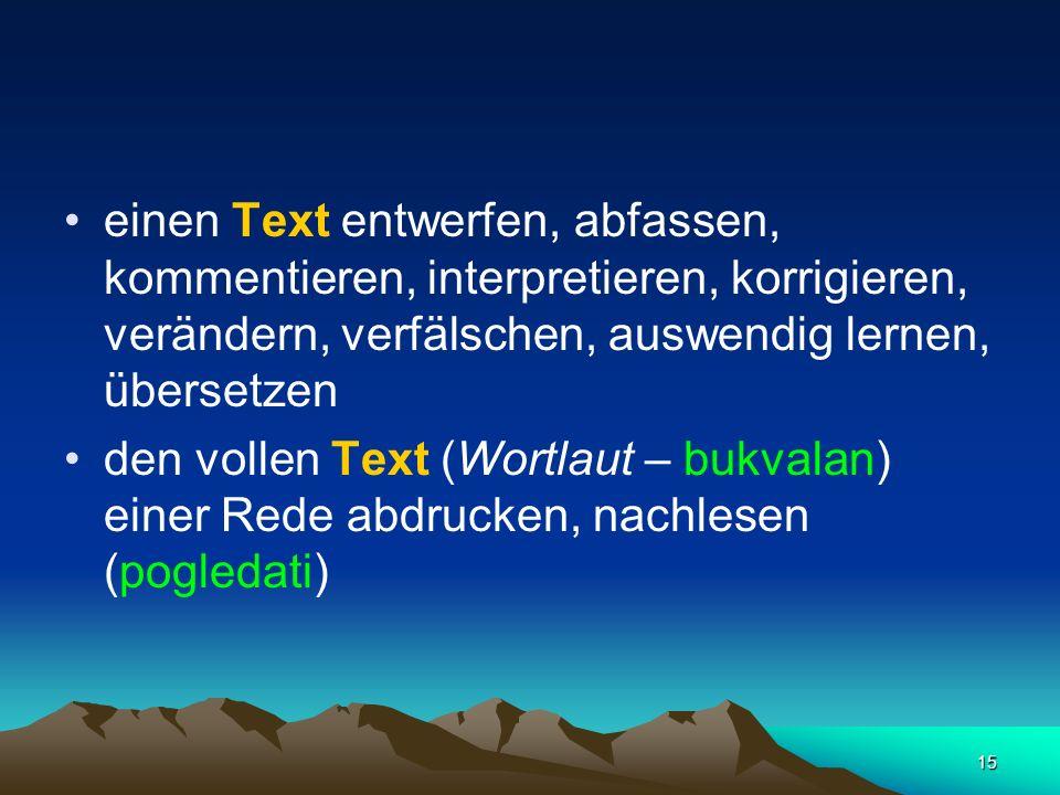 einen Text entwerfen, abfassen, kommentieren, interpretieren, korrigieren, verändern, verfälschen, auswendig lernen, übersetzen