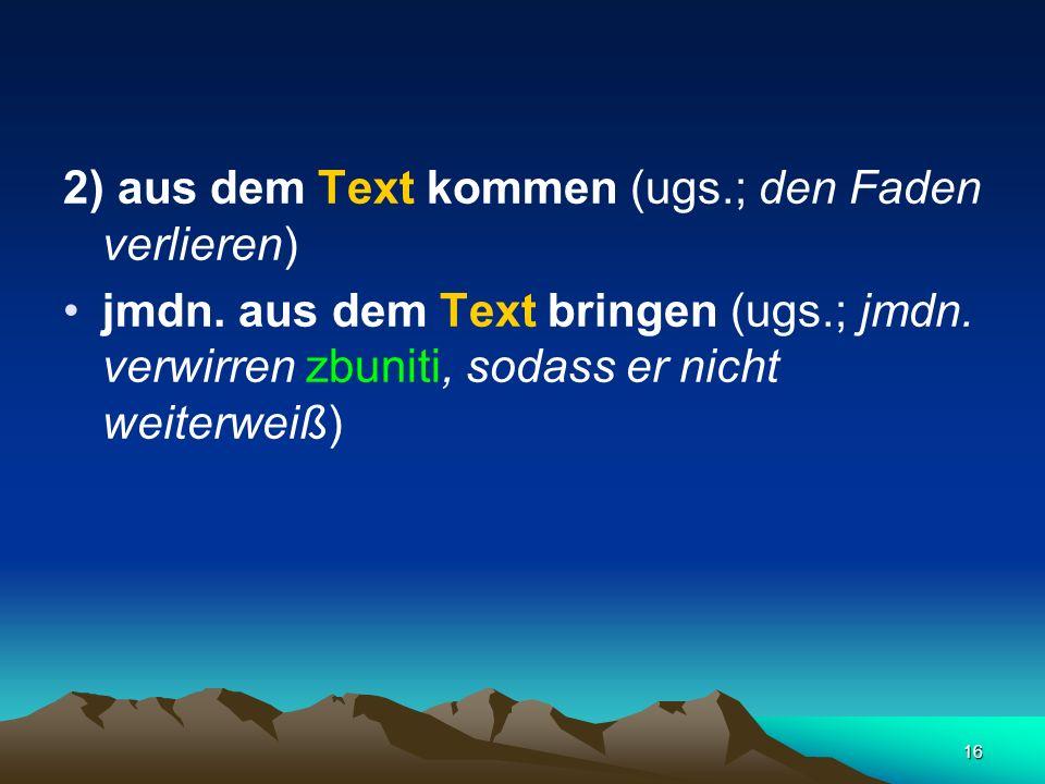 2) aus dem Text kommen (ugs.; den Faden verlieren)