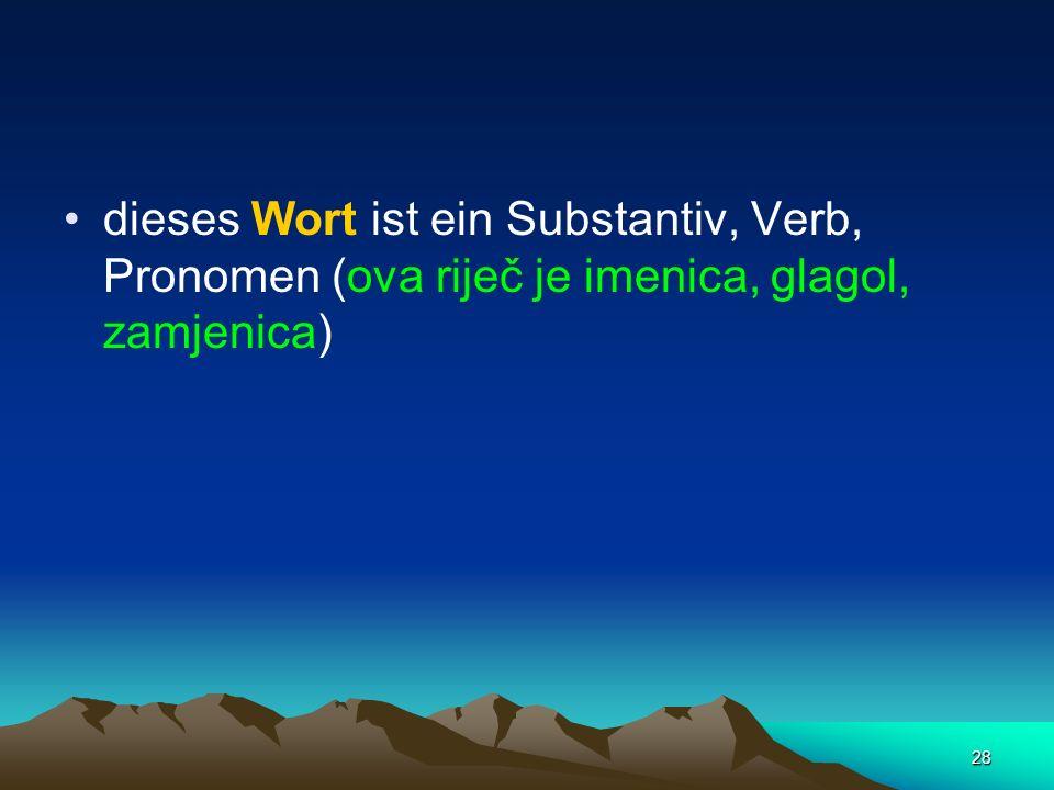 dieses Wort ist ein Substantiv, Verb, Pronomen (ova riječ je imenica, glagol, zamjenica)