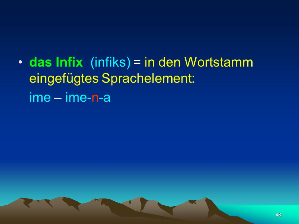 das Infix (infiks) = in den Wortstamm eingefügtes Sprachelement: