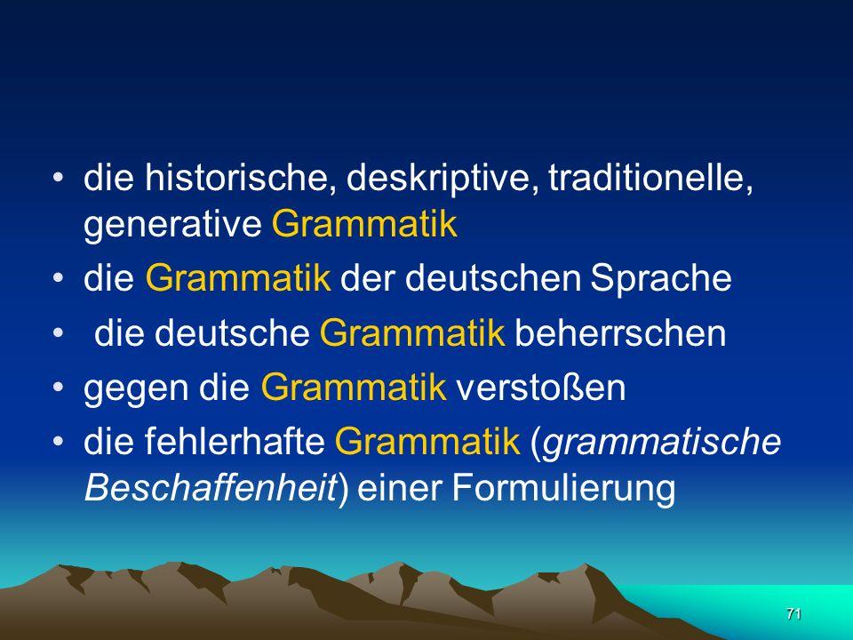 die historische, deskriptive, traditionelle, generative Grammatik
