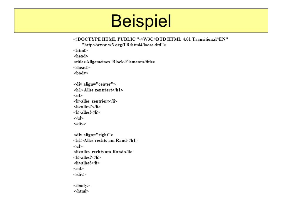 Beispiel <!DOCTYPE HTML PUBLIC -//W3C//DTD HTML 4.01 Transitional//EN http://www.w3.org/TR/html4/loose.dtd >