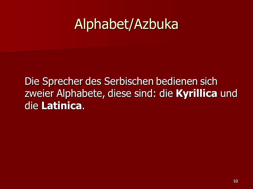 Alphabet/Azbuka Die Sprecher des Serbischen bedienen sich zweier Alphabete, diese sind: die Kyrillica und die Latinica.