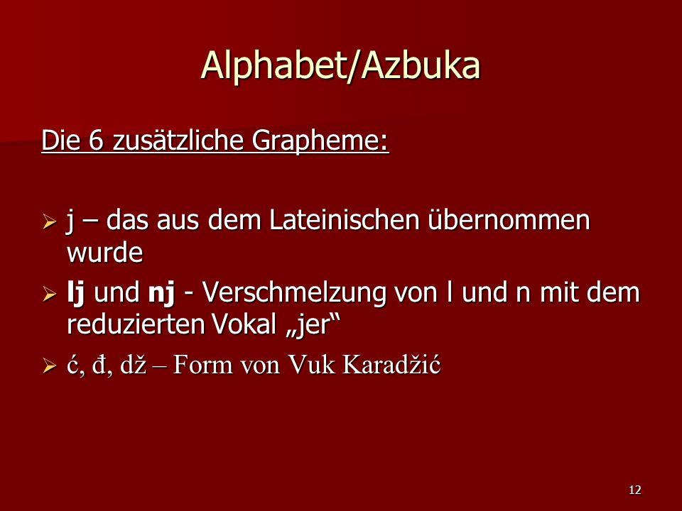 Alphabet/Azbuka Die 6 zusätzliche Grapheme: