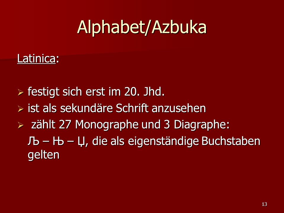 Alphabet/Azbuka Latinica: festigt sich erst im 20. Jhd.