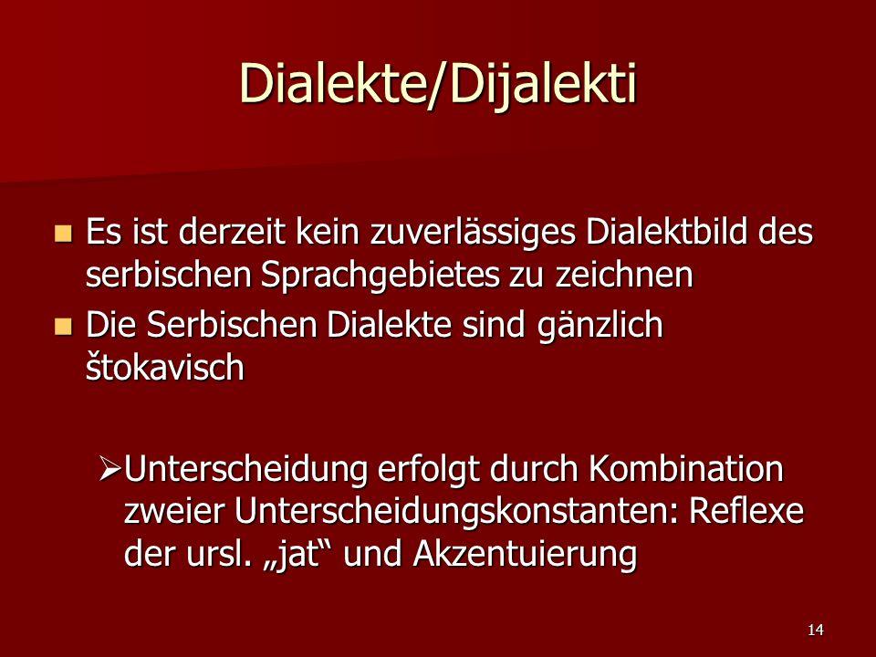 Dialekte/Dijalekti Es ist derzeit kein zuverlässiges Dialektbild des serbischen Sprachgebietes zu zeichnen.