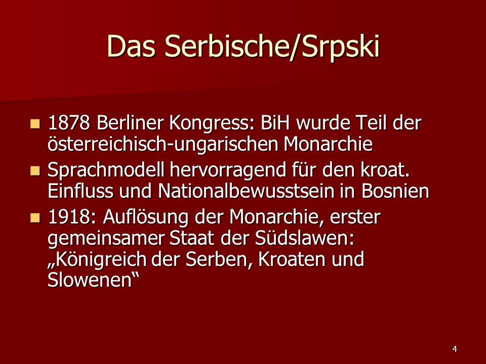 Das Serbische/Srpski 1878 Berliner Kongress: BiH wurde Teil der österreichisch-ungarischen Monarchie.