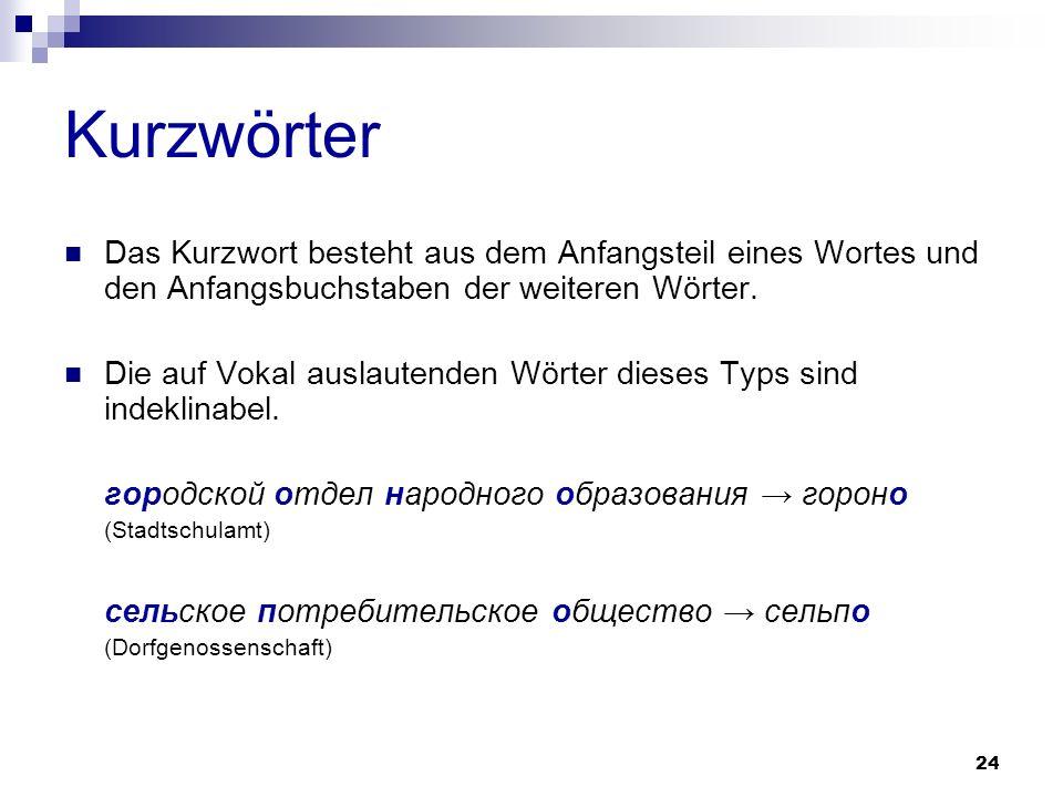 Kurzwörter Das Kurzwort besteht aus dem Anfangsteil eines Wortes und den Anfangsbuchstaben der weiteren Wörter.