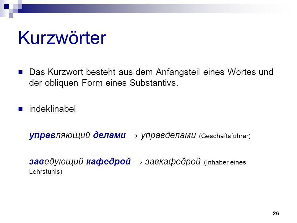 Kurzwörter Das Kurzwort besteht aus dem Anfangsteil eines Wortes und der obliquen Form eines Substantivs.