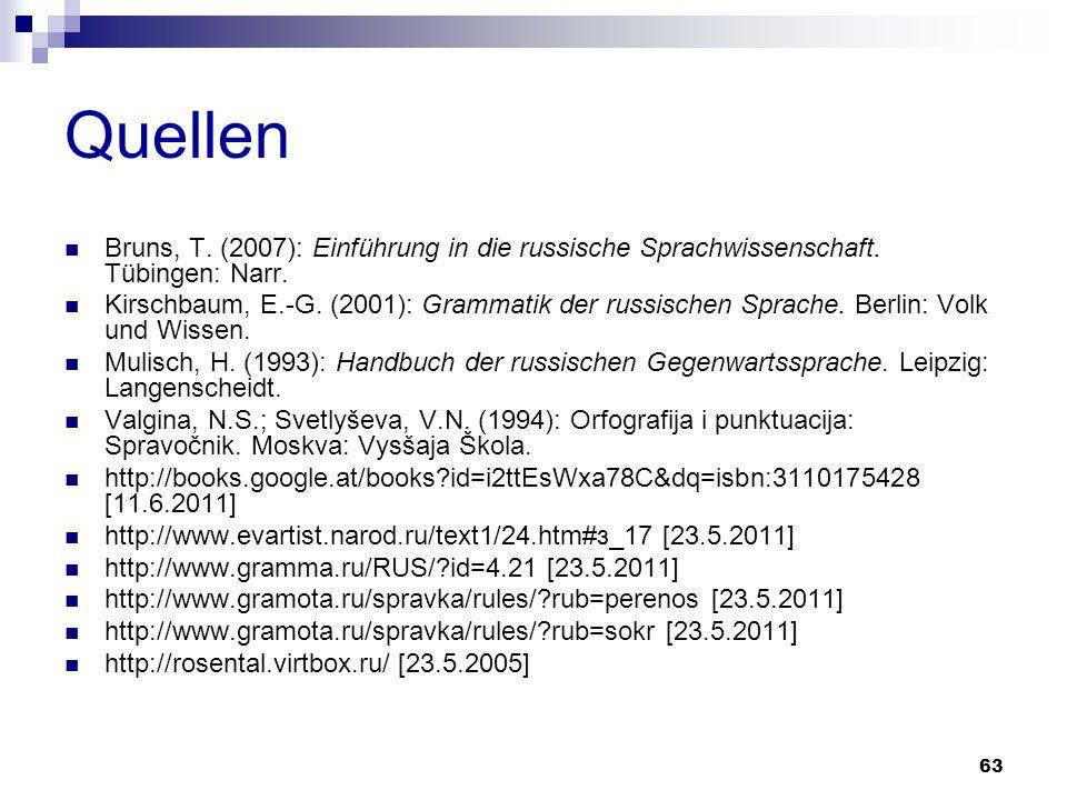 Quellen Bruns, T. (2007): Einführung in die russische Sprachwissenschaft. Tübingen: Narr.