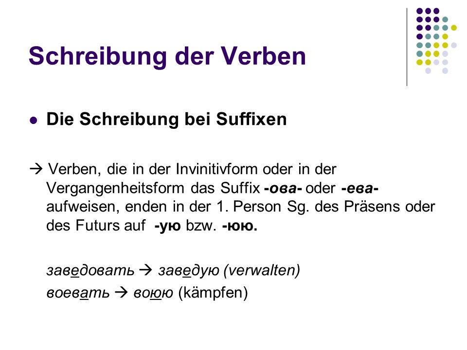 Schreibung der Verben Die Schreibung bei Suffixen