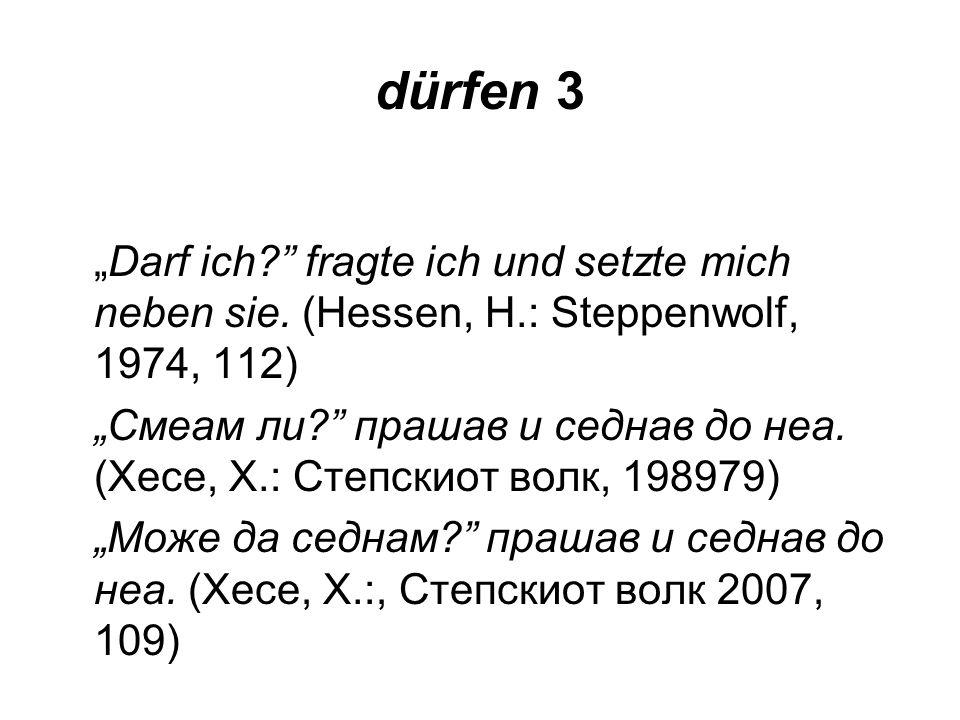 """dürfen 3 """"Darf ich fragte ich und setzte mich neben sie. (Hessen, H.: Steppenwolf, 1974, 112)"""
